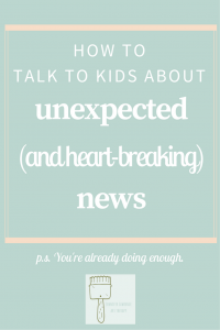 how to talk to kids about unexpected and heart-breaking news
